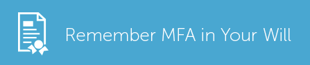 Remember MFA in Your Will